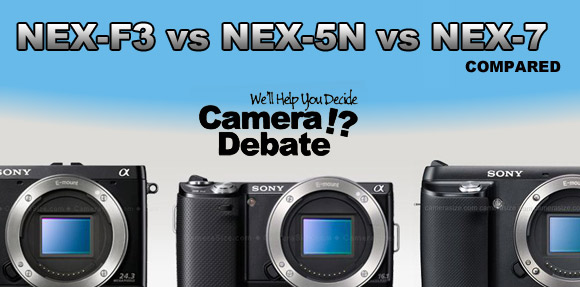 & Sony NEX-F3 vs NEX-5N vs NEX-7 Mirrorless Comparison