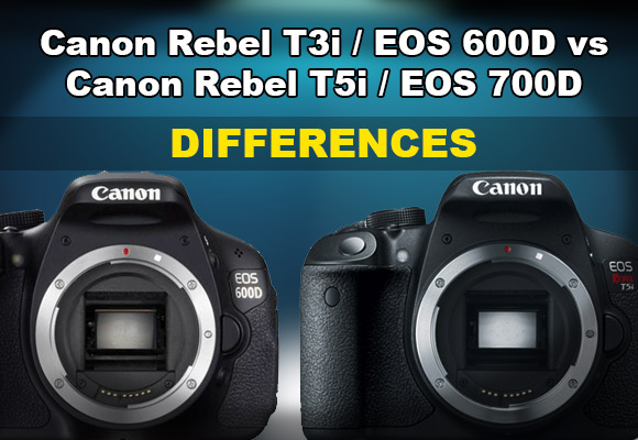Canon Rebel T3i vs T5i / 600D vs 700D - Differences