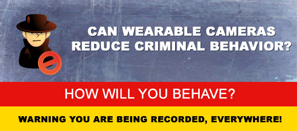 Wearable cameras criminal behavior