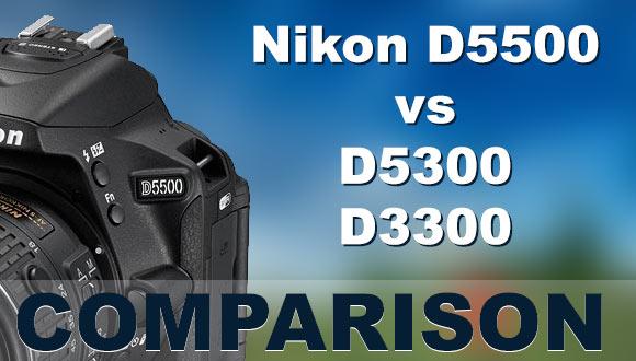 D5500 vs D5300 vs D3300