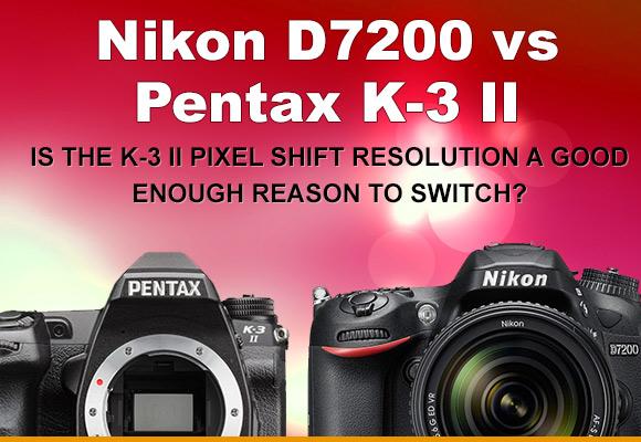 Nikon D7200 and Pentax K-3 II side by side