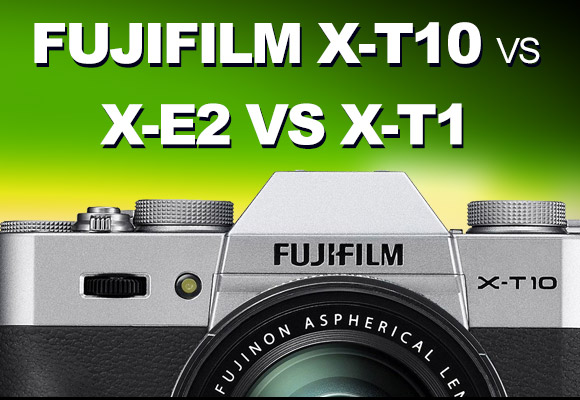 Fujifilm X-T10 vs X-E2 vs X-T1