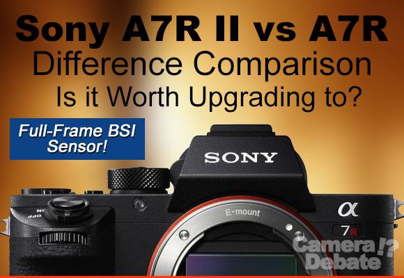 Sony A7R II vs A7R camera