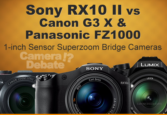 RX10 II, Canon G3 X and Panasonic FZ1000 cameras side by side