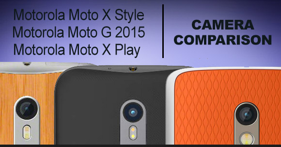 rear cameras of Motorola Moto X Style, Moto G 2015 and Moto X Play